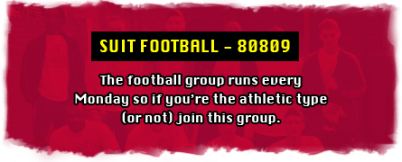 SUIT FOOTBALL- 88010 the football group runs every Monday so if you're the athletic type (or not) join this group.